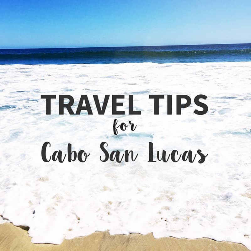Going to Cabo? Check out my travel tips!