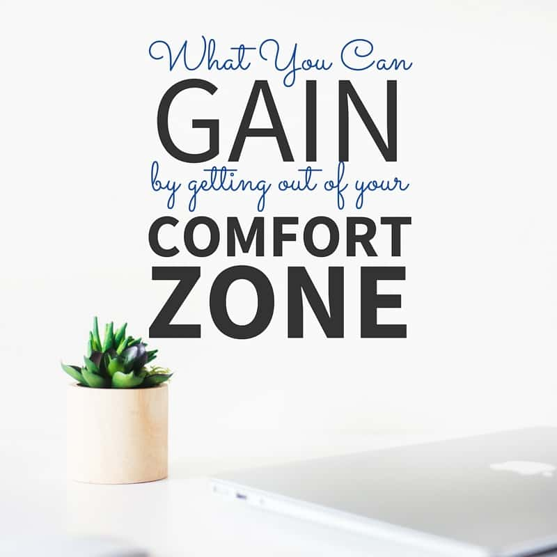 What You Can Gain by Getting Out of Your Comfort Zone