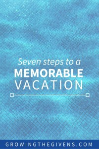 Use these 7 steps as a guide to plan your next vacation with the purpose of making memories in mind.