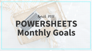My April Monthly Powersheets Goals have me pretty excited about making progress!