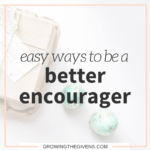 Use these easy ways to be a better encourager this week. These small steps can make a big impact in your relationships.