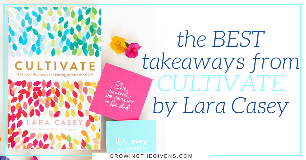 The best takeaways from cultivate by lara casey growing for Gardening 101 lara casey
