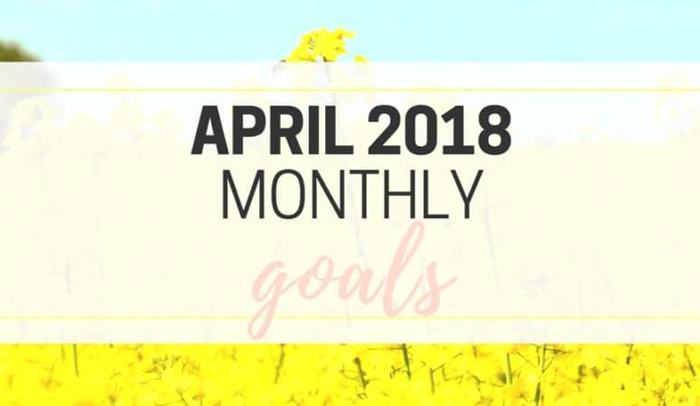 April 2018 Monthly Goals