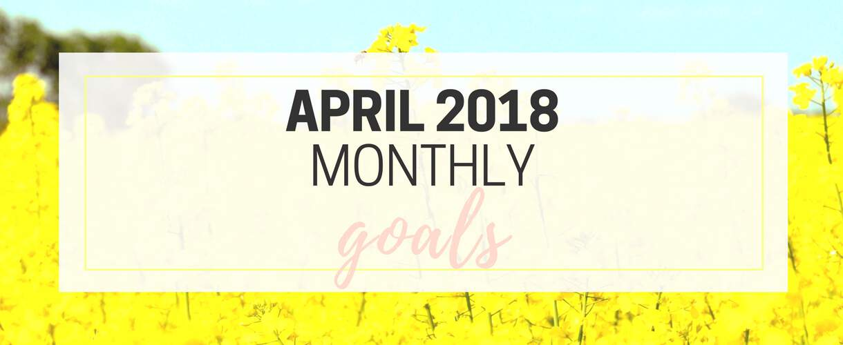 April 2018 Monthly Goals