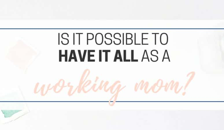 Can You Have It All As A Working Mom?