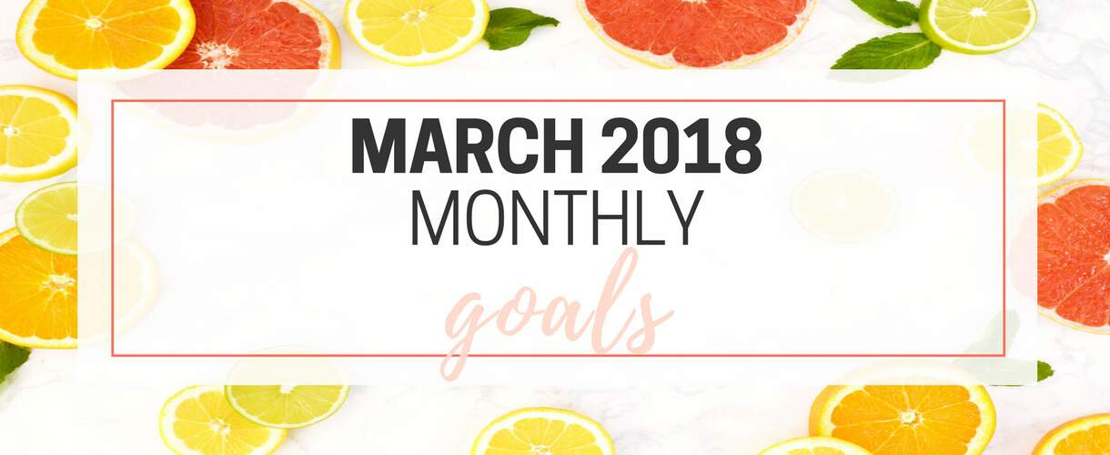 March 2018 Monthly Goals