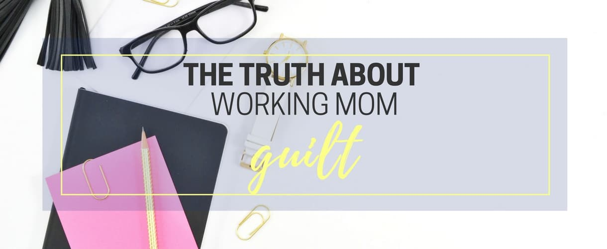 Getting Over Working Mom Guilt