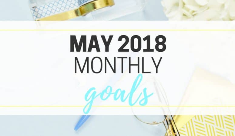May 2018 Monthly Goals