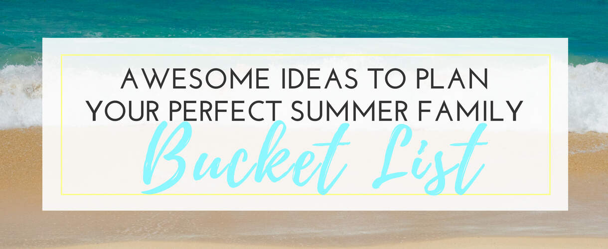 Creating Your Perfect Summer Family Bucket List