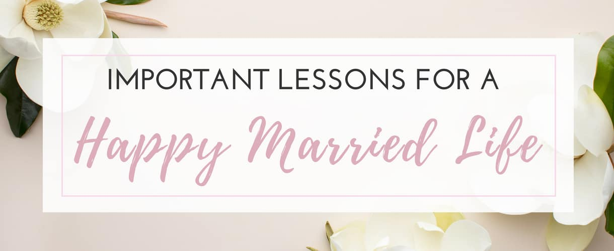 Important Lessons for a Happy Married Life
