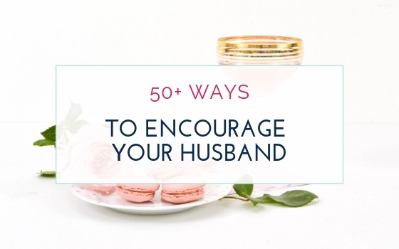 50 Critical Words of Affirmation for Your Husband