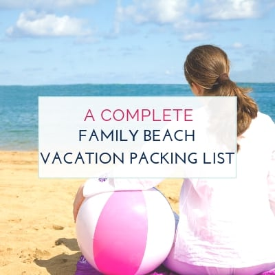 What To Bring To The Beach Family Vacation Packing List Growing The Givens