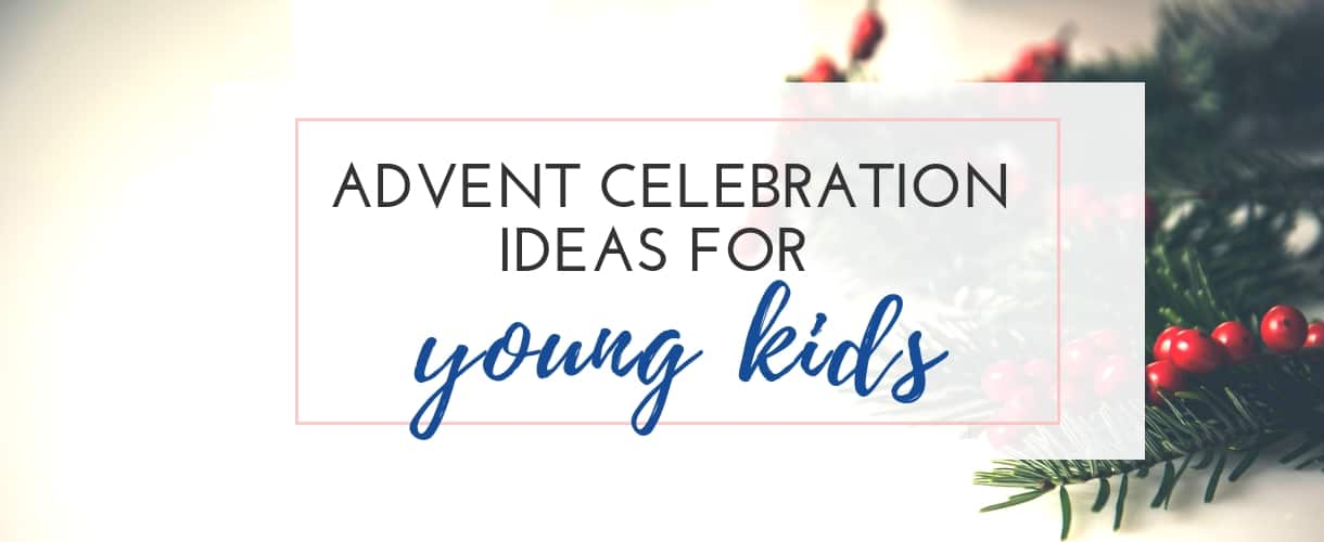 Ways to Celebrate Advent with Young Kids