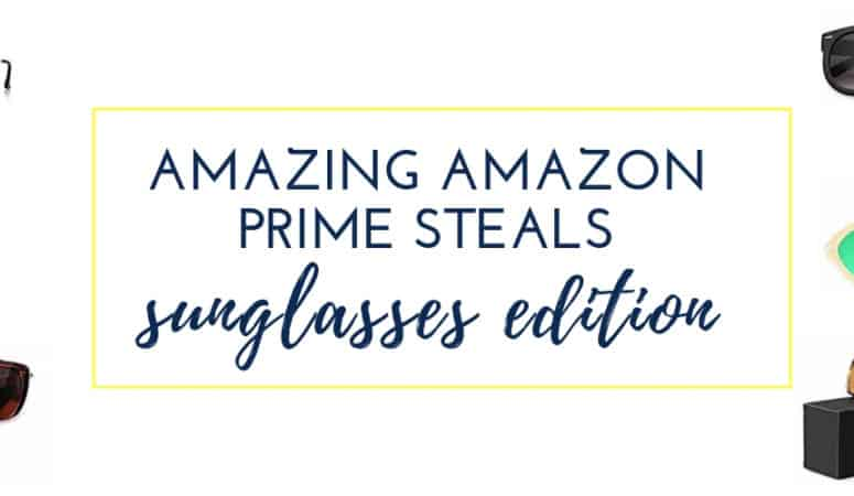 The Best Amazon Prime Sunglasses for Women!