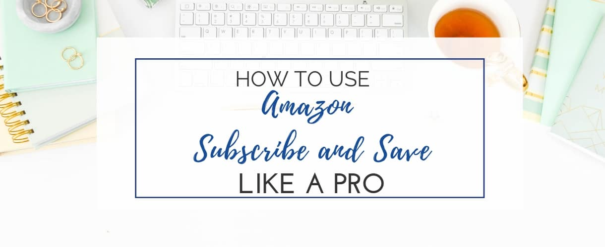 Save Money and Time With Amazon Subscribe and Save