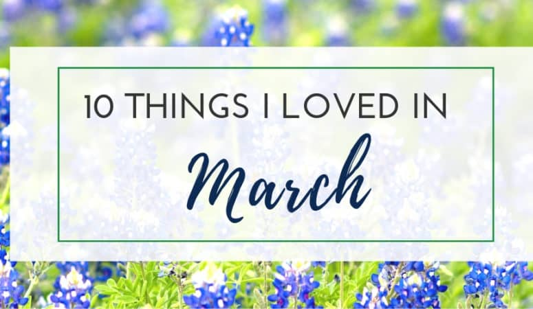 Things I Love: March 2019