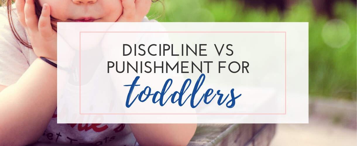 Discipline vs Punishment For Toddlers