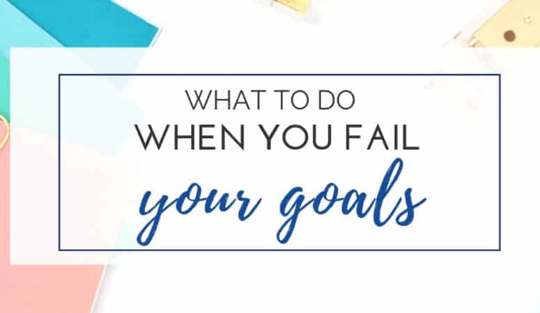 What to do when you fail to achieve your goals