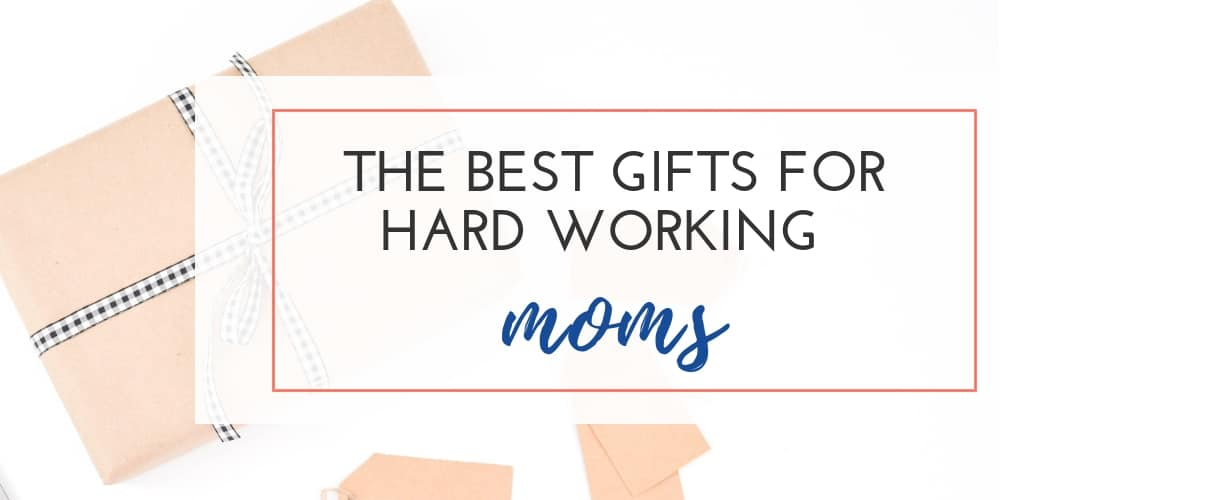 The Ultimate List of Gifts for the Hard Working Mom