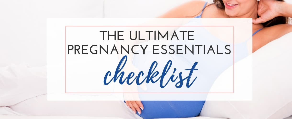 The Ultimate Pregnancy Essentials Checklist