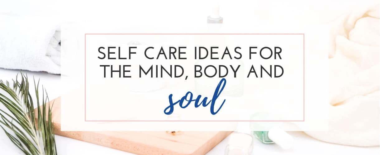 Self Care Ideas for Your Mind, Body, and Soul